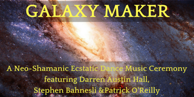 Galaxy maker a neo shamanic ecstatic dance music ceremony for Galaxy maker