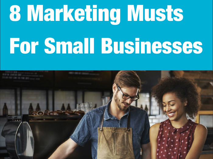 8 Marketing Musts For Small Businesses